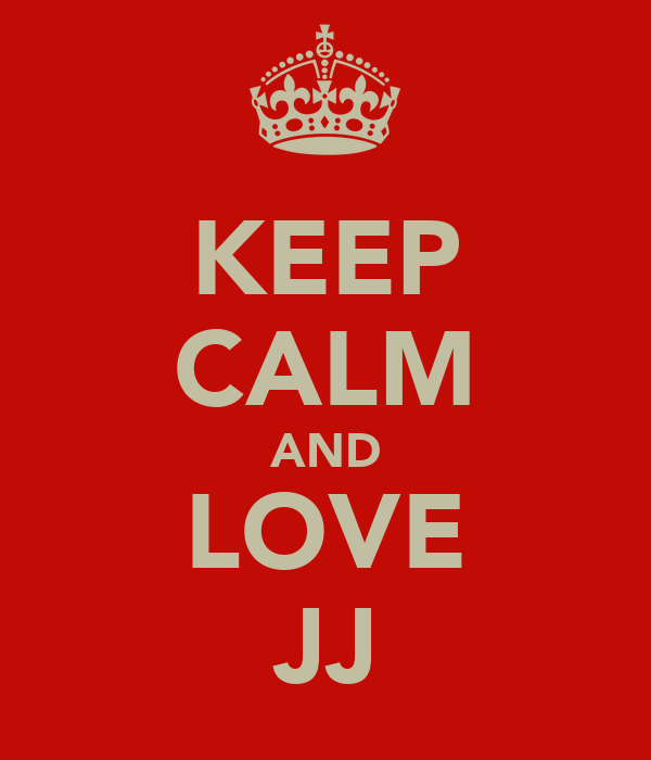 KEEP CALM AND LOVE JJ