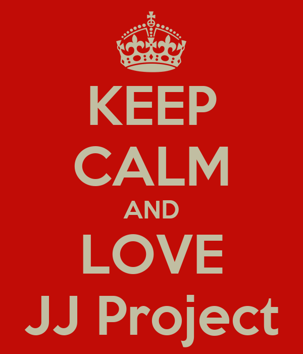 KEEP CALM AND LOVE JJ Project