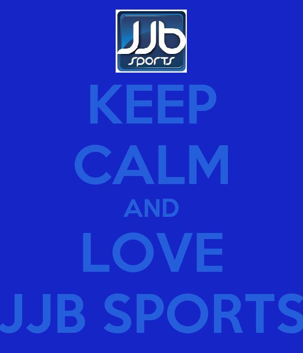 KEEP CALM AND LOVE JJB SPORTS