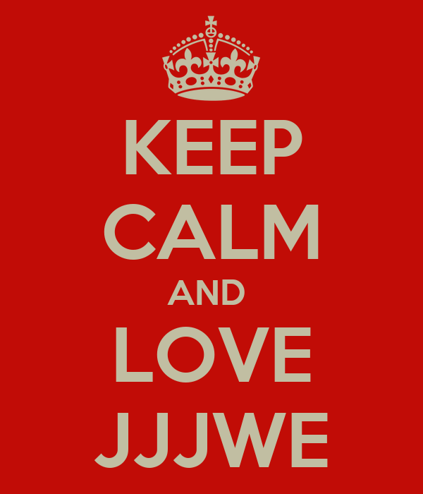 KEEP CALM AND  LOVE JJJWE