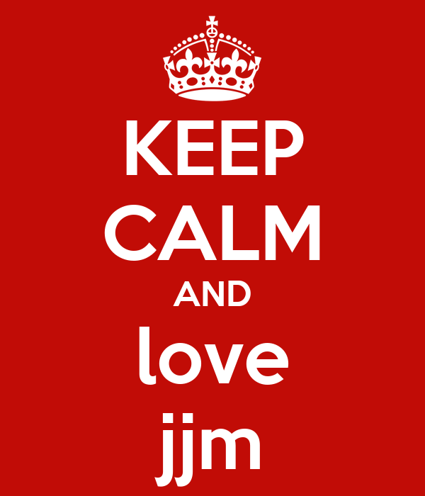 KEEP CALM AND love jjm