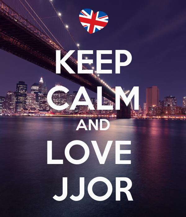 KEEP CALM AND LOVE  JJOR