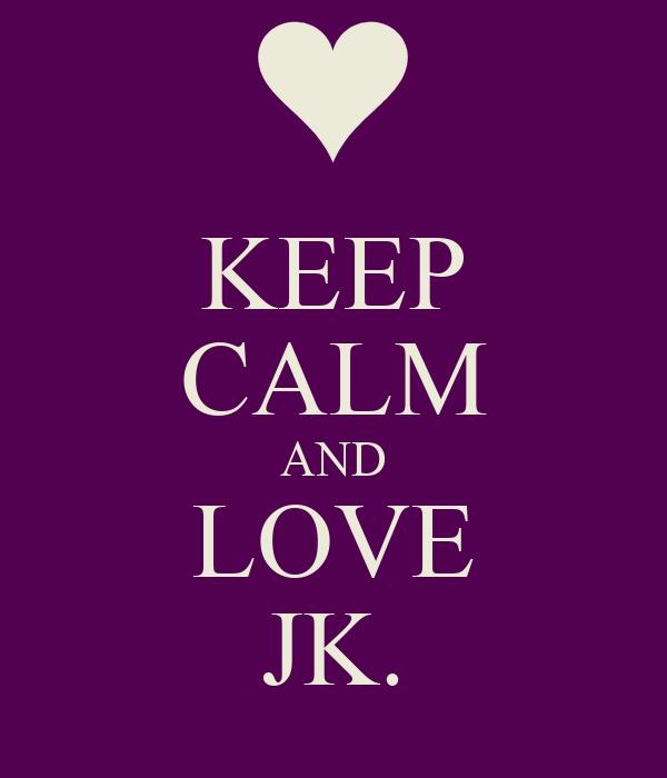 KEEP CALM AND LOVE JK.