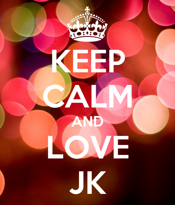 KEEP CALM AND LOVE JK