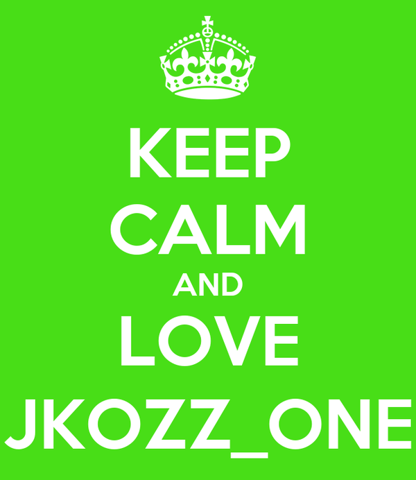 KEEP CALM AND LOVE JKOZZ_ONE