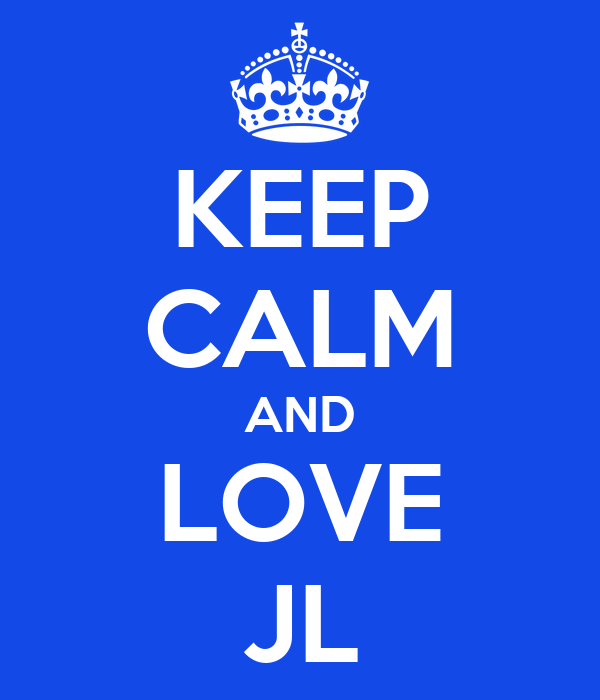 KEEP CALM AND LOVE JL