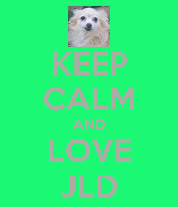 KEEP CALM AND LOVE JLD