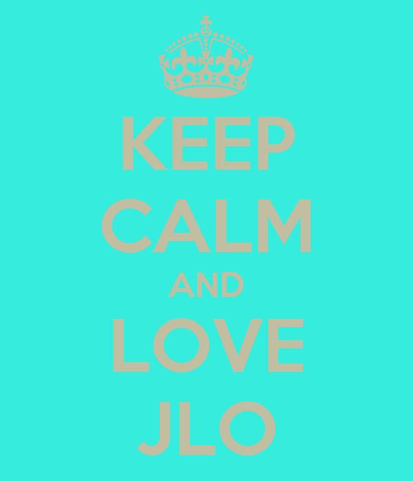 KEEP CALM AND LOVE JLO