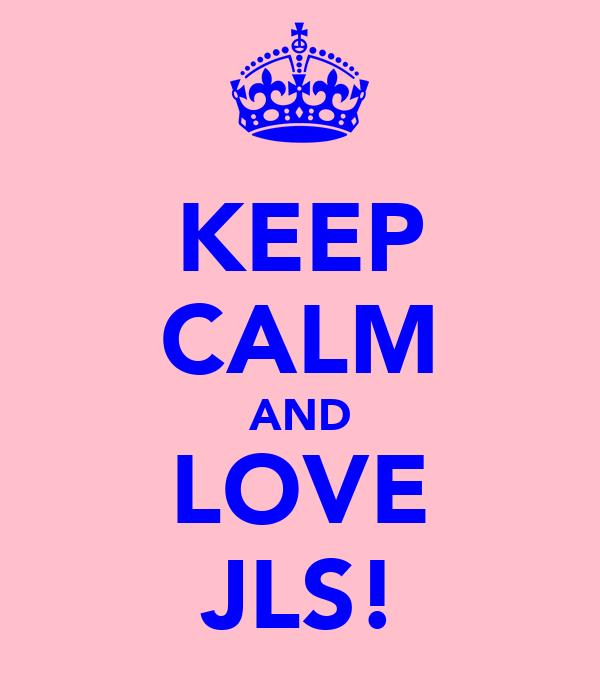 KEEP CALM AND LOVE JLS!