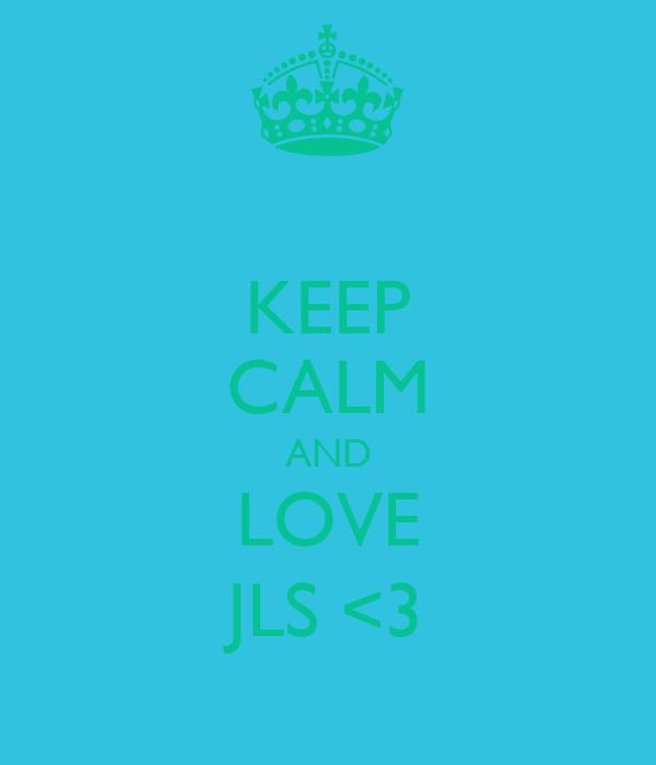 KEEP CALM AND LOVE JLS <3
