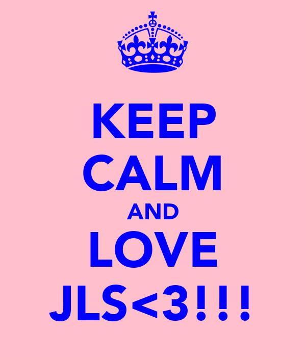 KEEP CALM AND LOVE JLS<3!!!