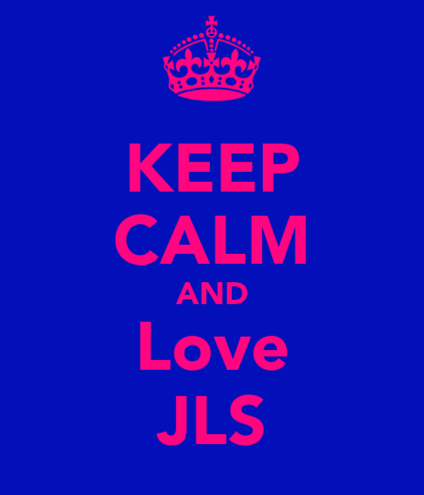 KEEP CALM AND Love JLS