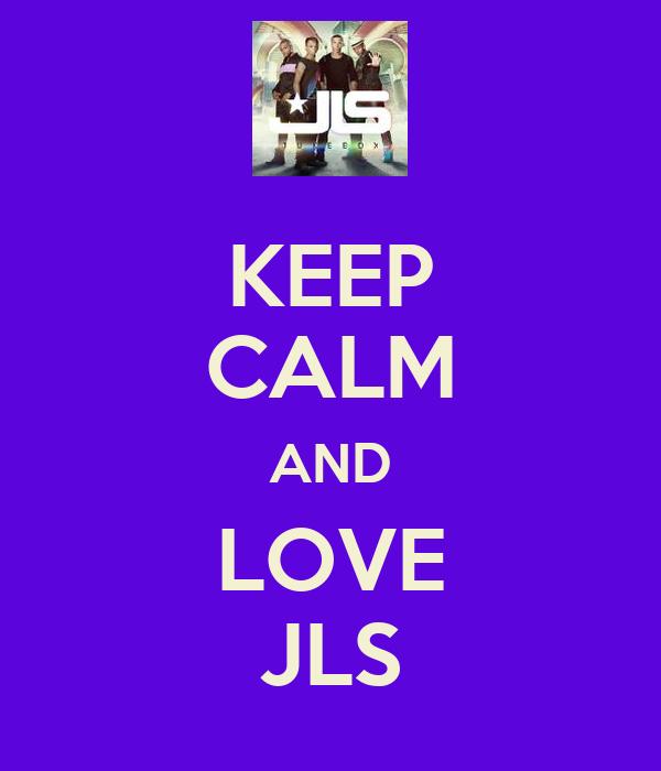 KEEP CALM AND LOVE JLS