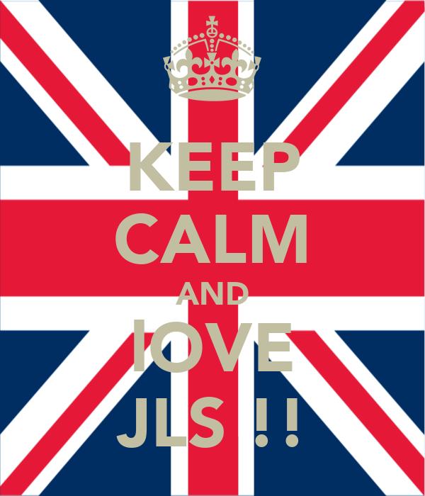 KEEP CALM AND lOVE JLS !!