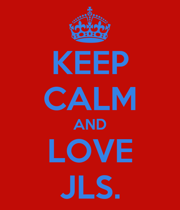 KEEP CALM AND LOVE JLS.