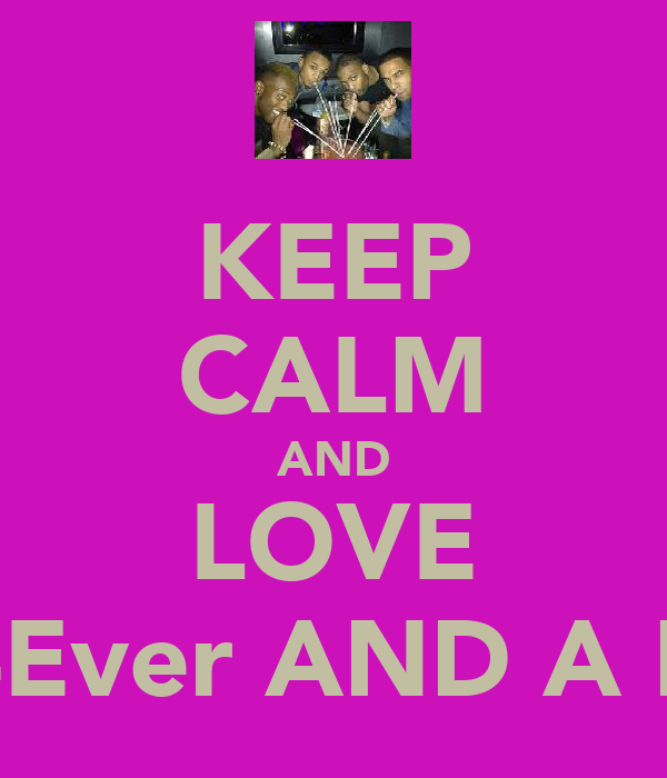 KEEP CALM AND LOVE JLS 4Ever AND A DAY!
