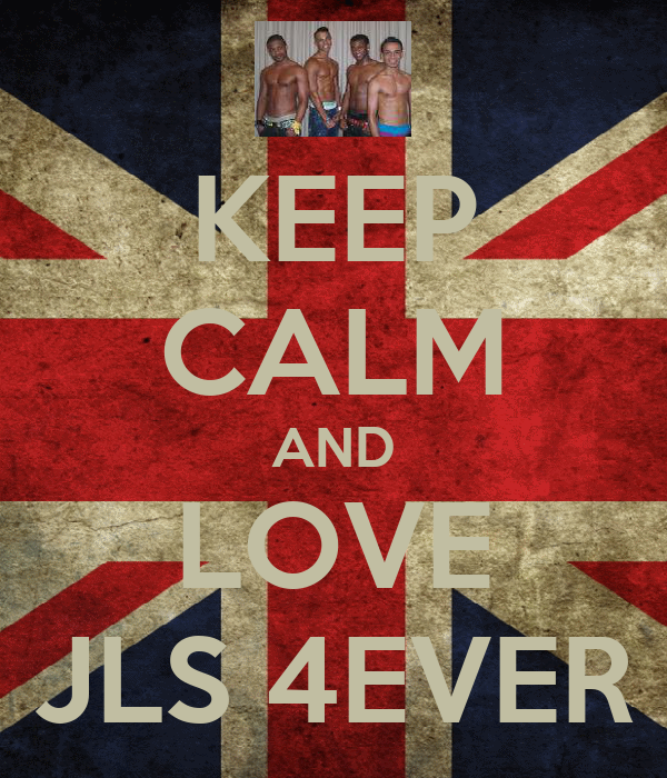 KEEP CALM AND LOVE JLS 4EVER