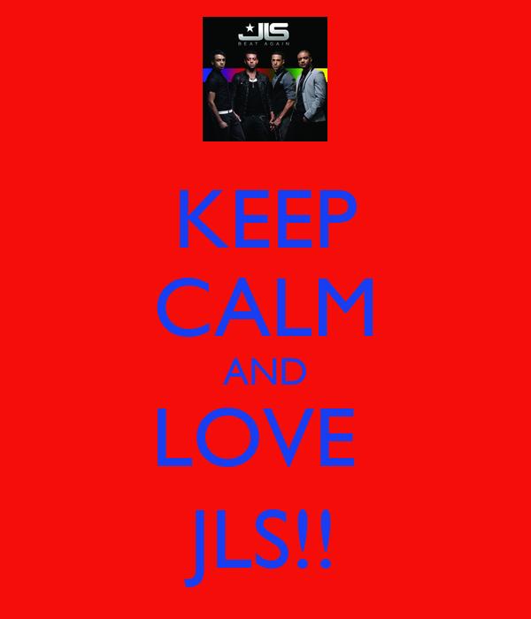 KEEP CALM AND LOVE  JLS!!