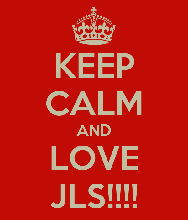 KEEP CALM AND LOVE JLS!!!!