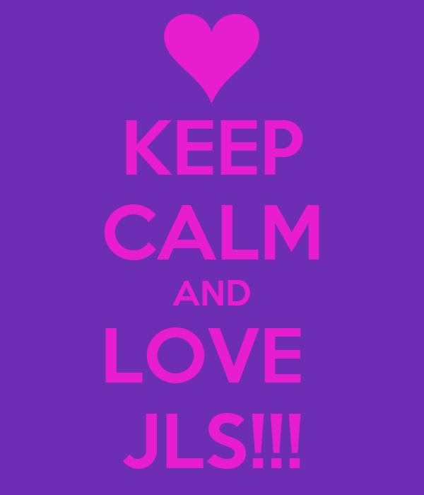 KEEP CALM AND LOVE  JLS!!!
