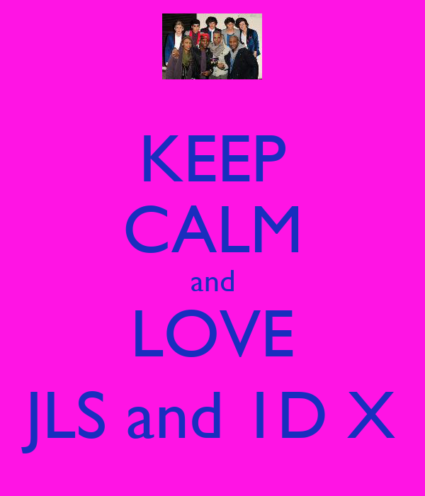 KEEP CALM and LOVE JLS and 1D X