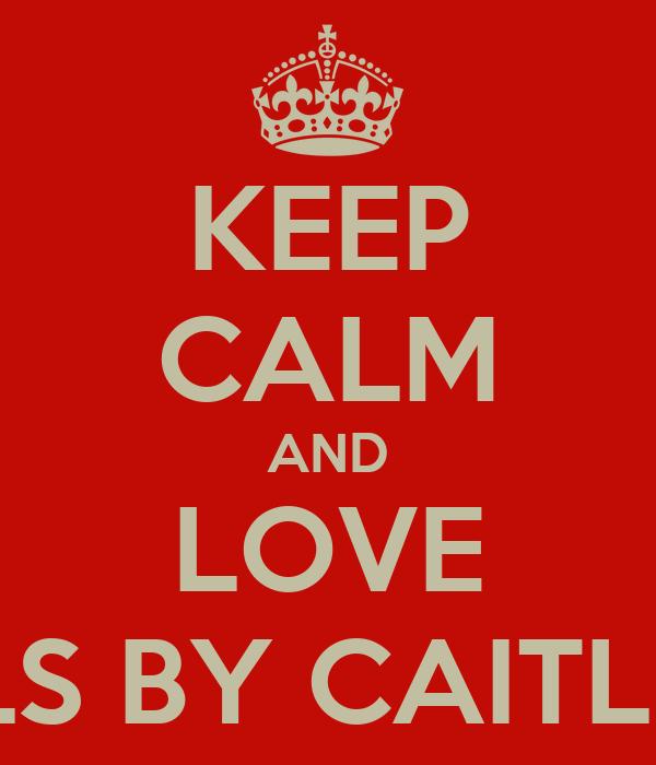 KEEP CALM AND LOVE JLS BY CAITLIN