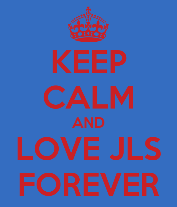 KEEP CALM AND LOVE JLS FOREVER