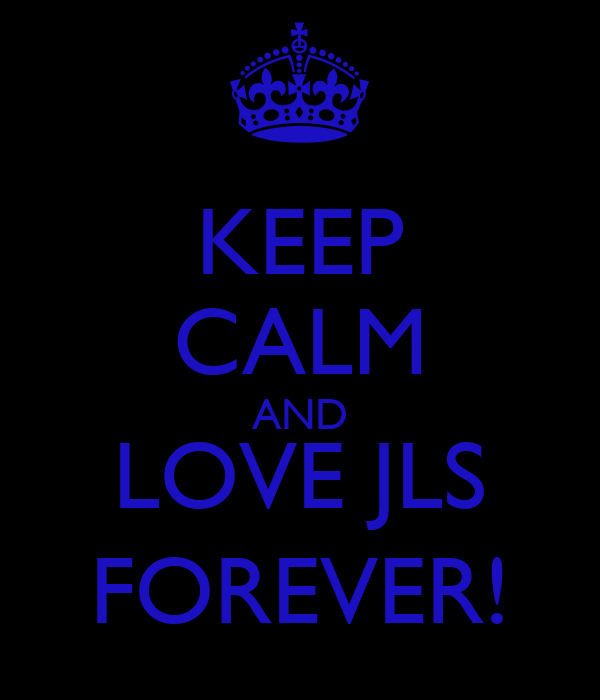 KEEP CALM AND LOVE JLS FOREVER!