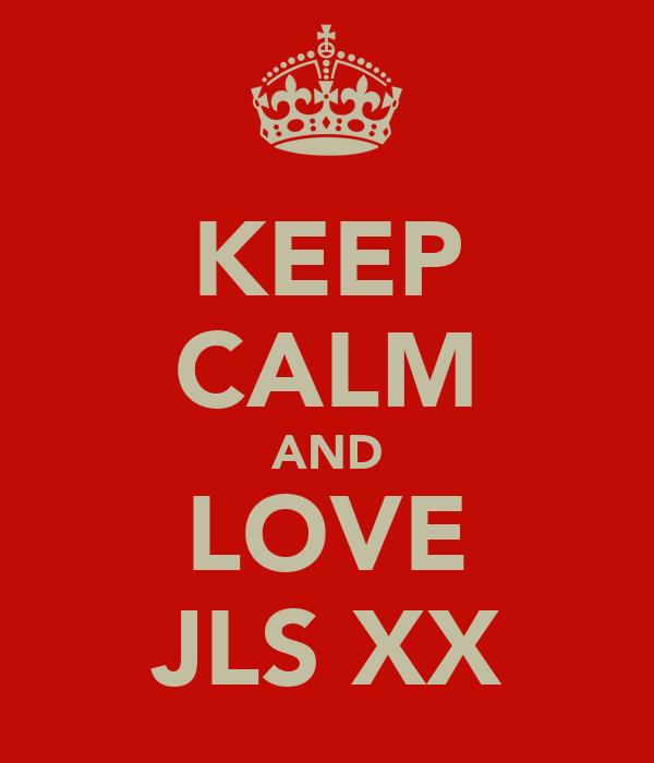 KEEP CALM AND LOVE JLS XX