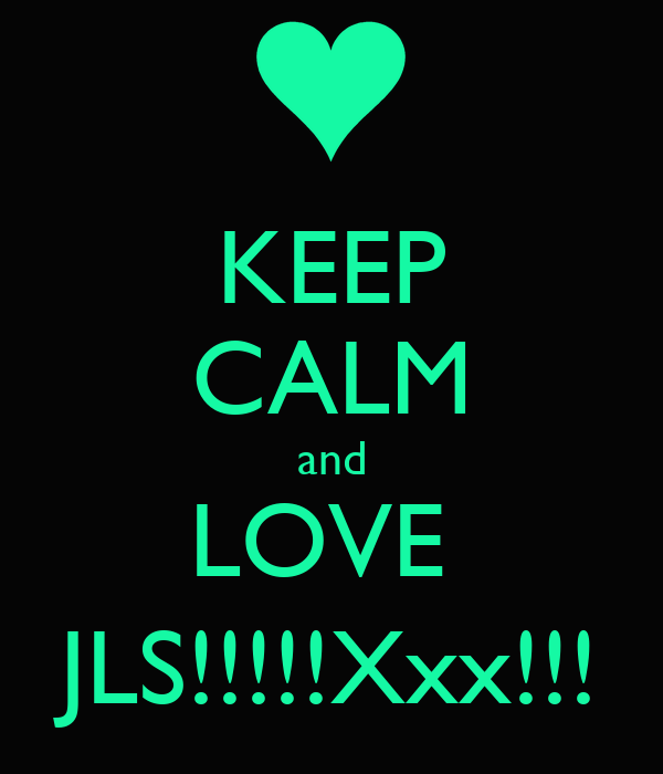 KEEP CALM and LOVE  JLS!!!!!Xxx!!!
