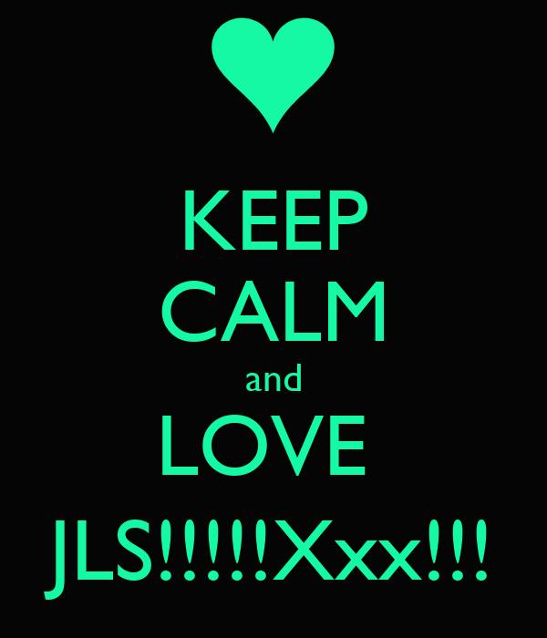 KEEP CALM and LOVE  JLS!!!!!Xxx!!!