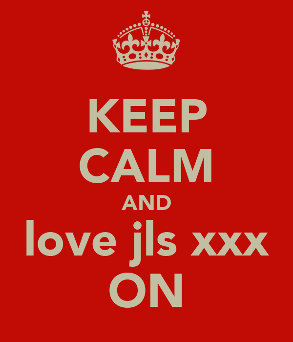 KEEP CALM AND love jls xxx ON
