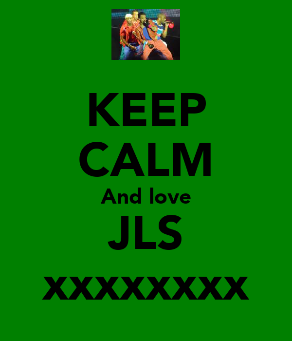 KEEP CALM And love JLS xxxxxxxx