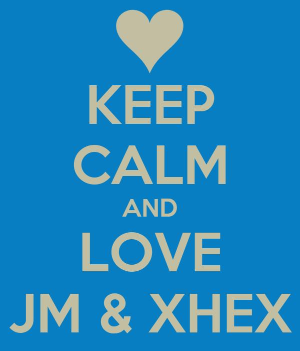 KEEP CALM AND LOVE JM & XHEX