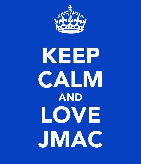 KEEP CALM AND LOVE JMAC