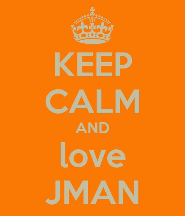 KEEP CALM AND love JMAN