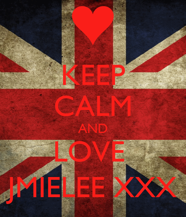 KEEP CALM AND LOVE  JMIELEE XXX