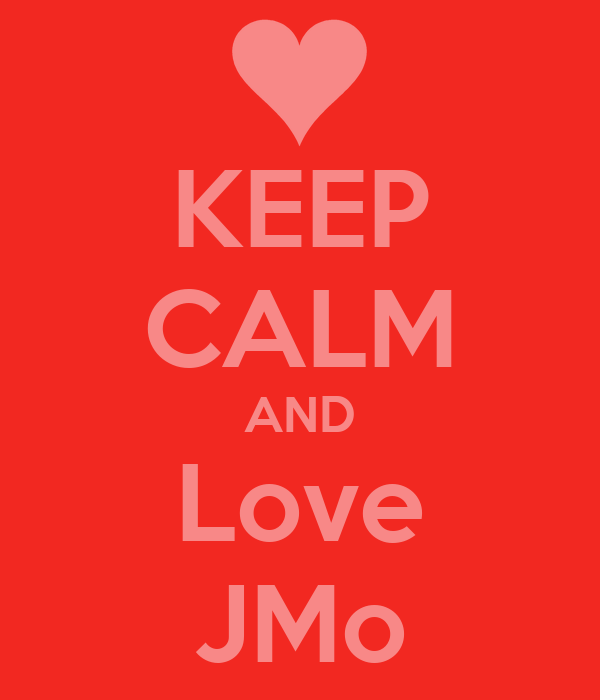 KEEP CALM AND Love JMo