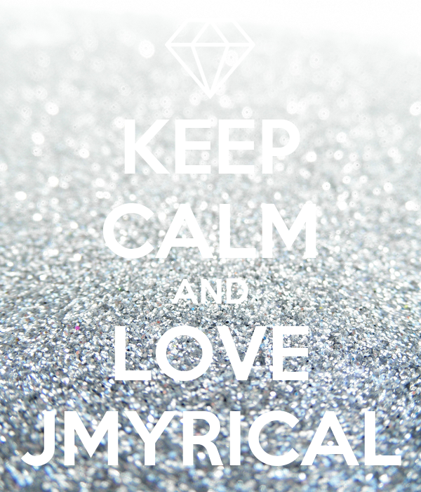 KEEP CALM AND LOVE JMYRICAL