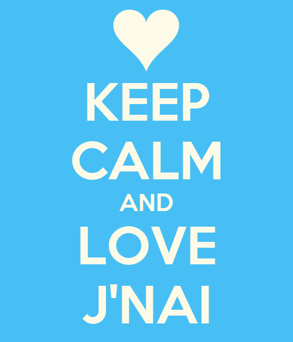 KEEP CALM AND LOVE J'NAI