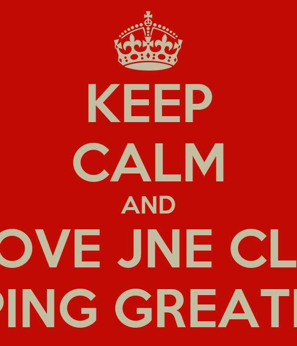KEEP CALM AND LOVE JNE CLG KEEPING GREATNESS