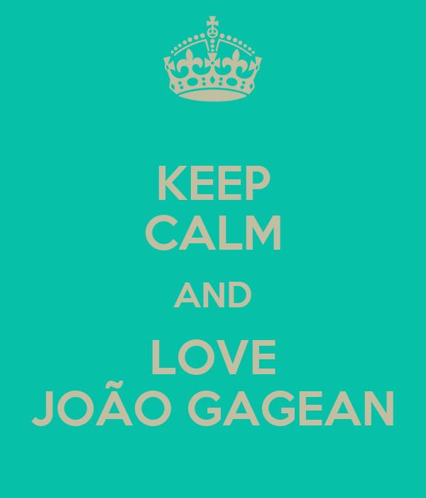 KEEP CALM AND LOVE JOÃO GAGEAN