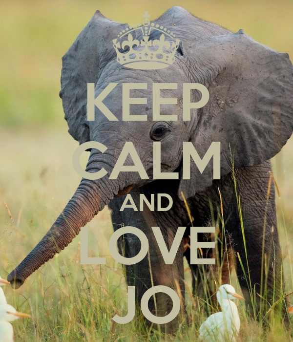 KEEP CALM AND LOVE JO
