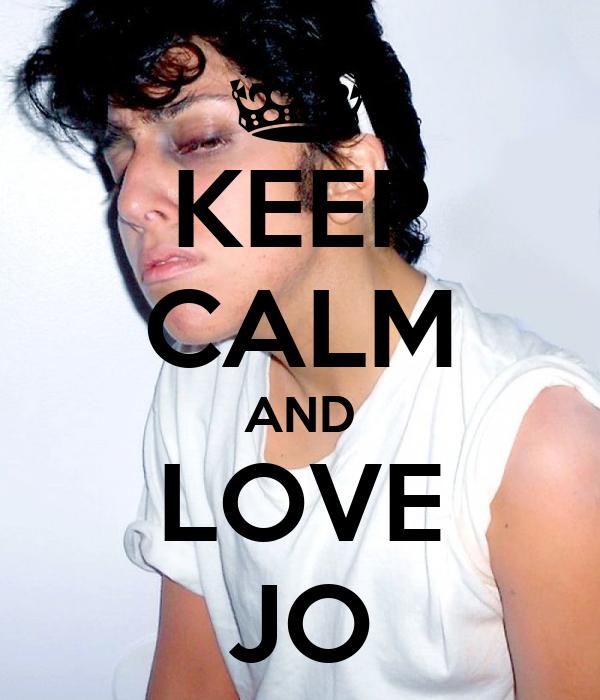 KEEP CALM AND LOVE JO