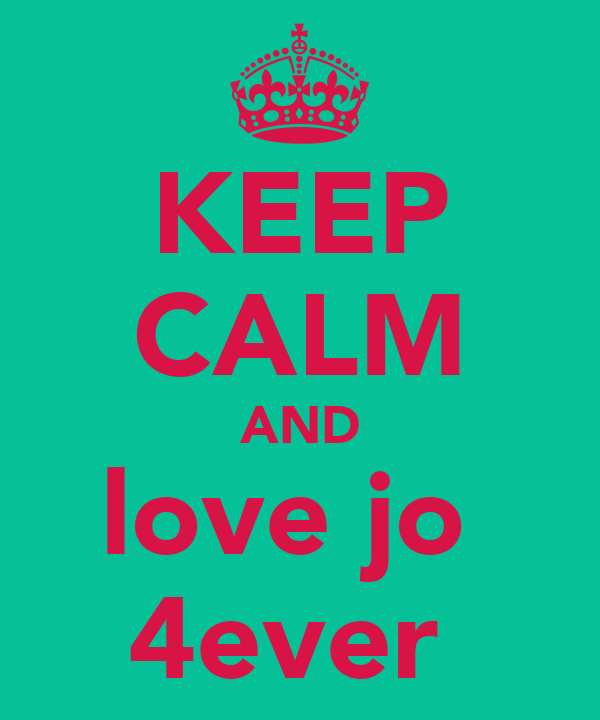 KEEP CALM AND love jo  4ever