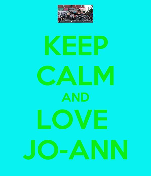 KEEP CALM AND LOVE  JO-ANN