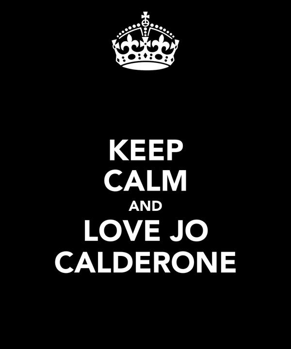 KEEP CALM AND LOVE JO CALDERONE