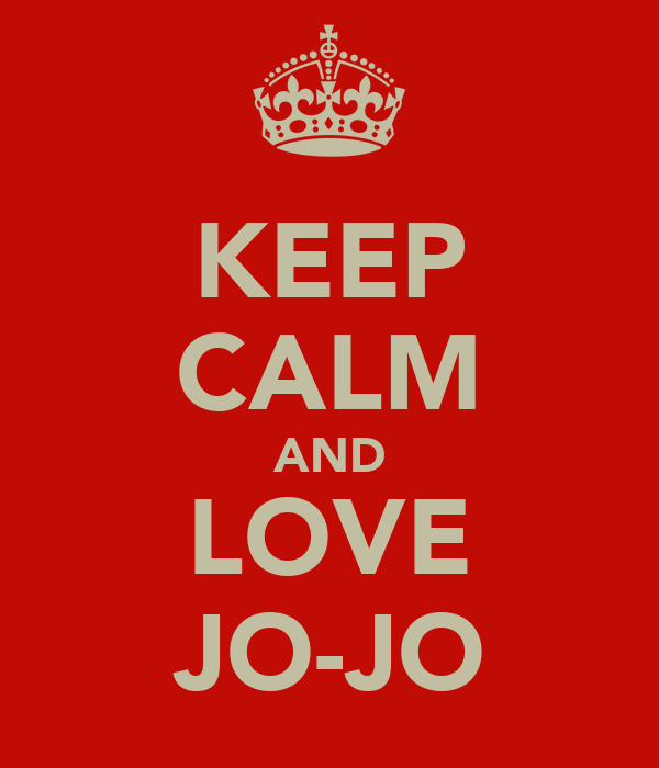 KEEP CALM AND LOVE JO-JO