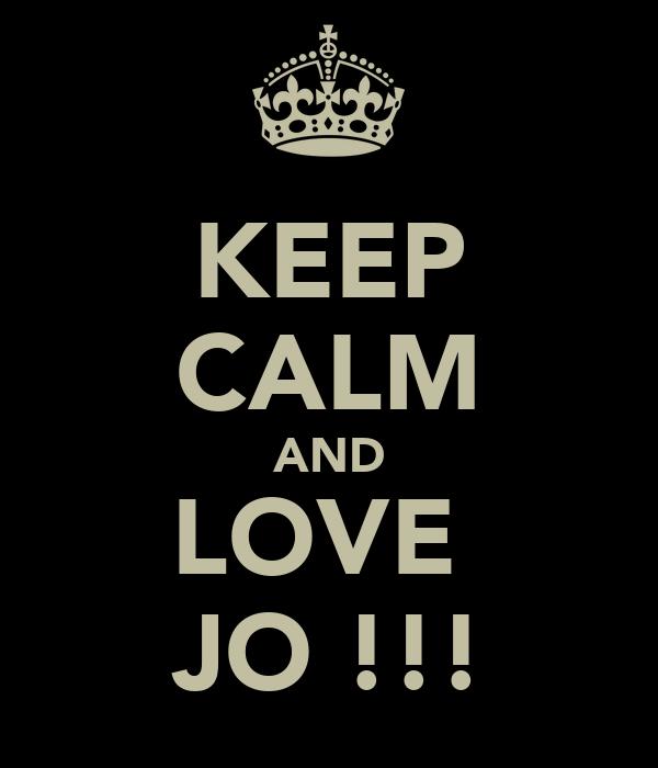 KEEP CALM AND LOVE  JO !!!