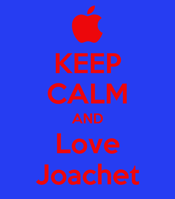 KEEP CALM AND Love Joachet